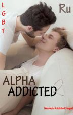 Alpha Addicted by unknowngay