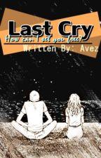 Last Cry ( Under Editing ) by averyjoyce28