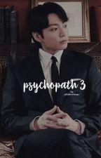 Psychopath III ••J.J.K     (Completed) by JELLYBEANSUGA