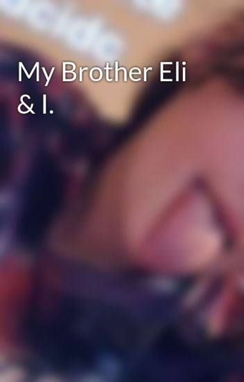 My Brother Eli & I.