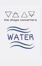 The Shape Converters-WATER Buch I by xyourmomsmokescrackx