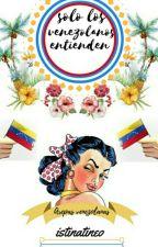 Solo Los venezolanos Entienden by istinatineo