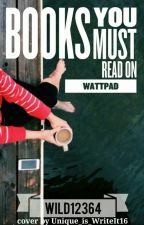 Books you must read on wattpad by Wild12364