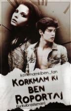 ❤Korkmam Ki Ben Röportajları❤ by Korkmamkiben_fan