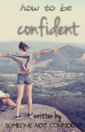 How To Be Confident: Written By Someone Not Confident by lastofdays