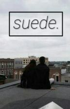 Suede. H.S by arabellaxxox