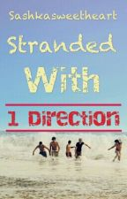 Stranded with One Direction by sashkasweetheart