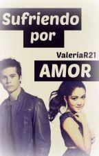 SUFRIENDO POR AMOR by ValeriaR21