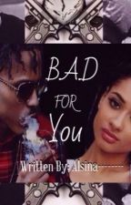 Bad For You by Alsina--------