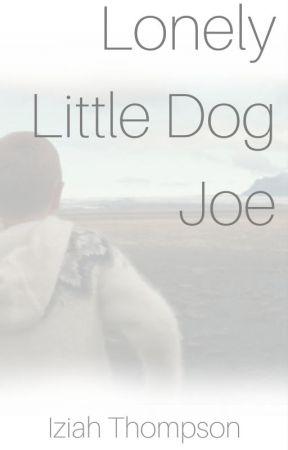 Lonely Little Dog Joe by AuthorIziahThompson