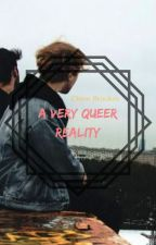 A Very Queer Reality by cantspeakcantsleep