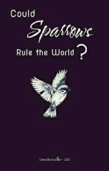 Could Sparrows Rule The World? by timetraveller_00