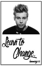 Learn to Change. / L.H by peachsnappleapple