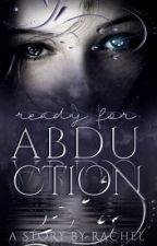 Ready For Abduction(Wattys 2017) by BrokenPicture13