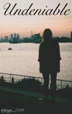 Undeniable {On Hold} by jayy_7702