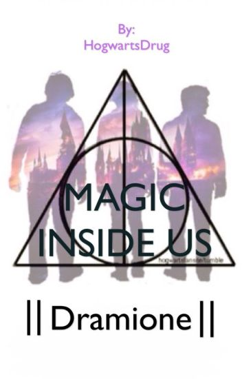 MAGIC INSIDE US ||Dramione ||