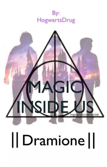 MAGIC INSIDE US ||Dramione ||