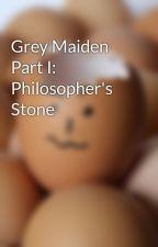 Grey Maiden Part I: Philosopher's Stone by ianmarshall