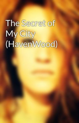 The Secret of My City (HavenWood)