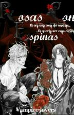 Rosas con espinas// Amor sangriento 2 Temporada [Yaoi] by Vampire-Lovers