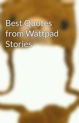 Best Quotes from Wattpad Stories - Page 1 - Wattpad