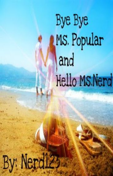 Bye Bye Ms. Popular and Hello Ms. Nerd. by NERD123