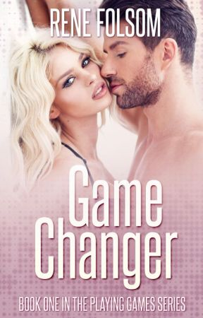 Game Changer (Playing Games #1) by ReneFolsom