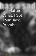 No Matter What, I Got Your Back, I Promise. by cheetoz19