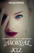 Asosyal kız (Askıya Alındı)  by ranayenilmez