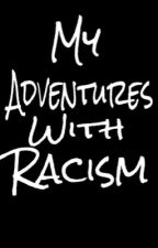 My Adventures With Racism by Cazypup