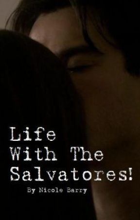 Life With The Salvatores! by Damon_Salvatore