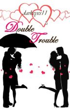 Double trouble by darkeyes11