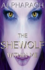 The Shewolf Within Me | BxB  (UnEdited) by AJPharaoh