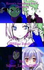 Raven's and Beast Boy's children (BBRae FanFic). by BBRaeForever1997