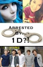Arrested by...1D?! by LucyCaldwell