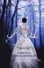RETIRADO DIA 13/04/2018 Azul como ela nunca conheceu - Livro 1 by Silmarazafia