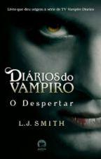 O DESPERTAR-DIÁRIOS DE VAMPIRO by breroliveira188