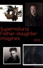Supernatural Father-Daughter Imagines by Randompotato12