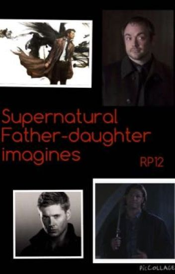 Supernatural Father-Daughter Imagines