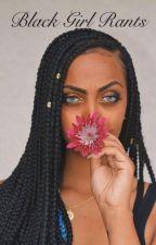 Black Girl Rants by chanyeollieoppa