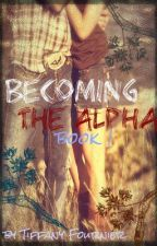 Becoming The Alpha-Book 1 by Tiffany_Fournier
