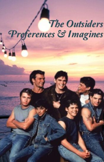 The Outsiders Imagines & Preferences <3