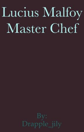 Lucius Malfoy: Master Chef by Drapple_jily