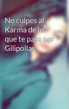 No culpes al Karma de lo que te pasa por Gilipollas. by DreeamErS