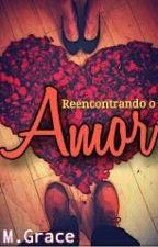 Reencontrando o Amor by MirianBritoSiqueira