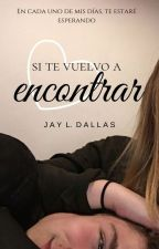 Si te vuelvo a encontrar by JJLDallas