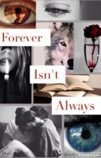 Forever isn't always by Madi_phelps123