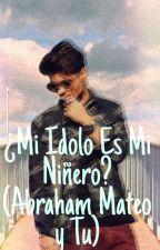 Mi Idolo Es Mi Niñero? (Abraham Mateo y tu) *EDITANDO,NO LEER HASTA NUEVO AVISO* by fannycruz1998