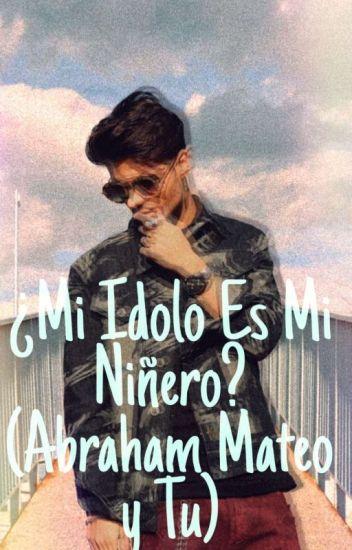 Mi Idolo Es Mi Niñero? (Abraham Mateo y tu) *EDITANDO,NO LEER HASTA NUEVO AVISO*