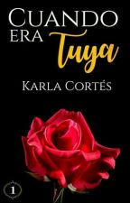 Cuando era tuya by KarlaCortesMH